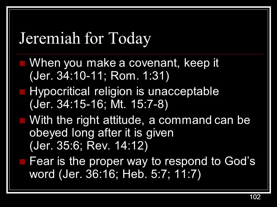 Jeremiah for Today When you make a covenant, keep it (Jer. 34:10-11; Rom. 1:31)