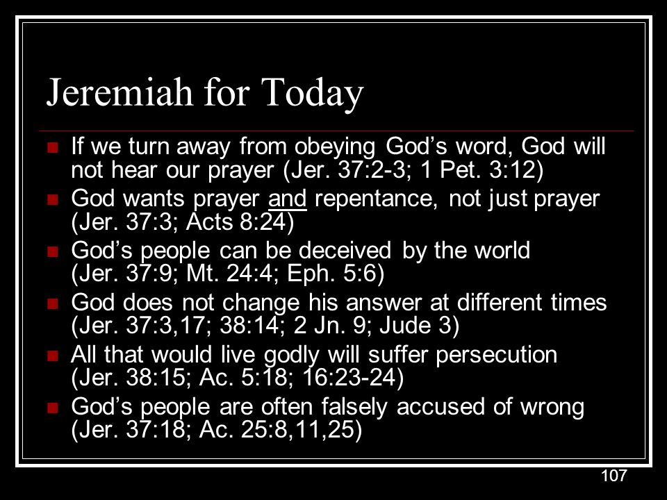 Jeremiah for Today If we turn away from obeying God's word, God will not hear our prayer (Jer. 37:2-3; 1 Pet. 3:12)