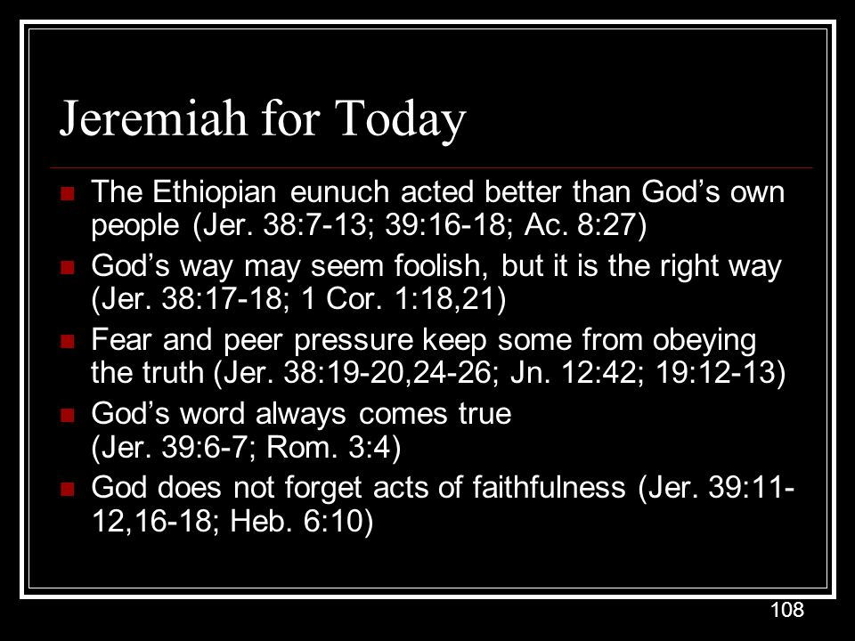 Jeremiah for Today The Ethiopian eunuch acted better than God's own people (Jer. 38:7-13; 39:16-18; Ac. 8:27)