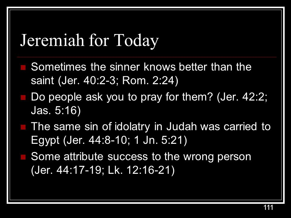 Jeremiah for Today Sometimes the sinner knows better than the saint (Jer. 40:2-3; Rom. 2:24)