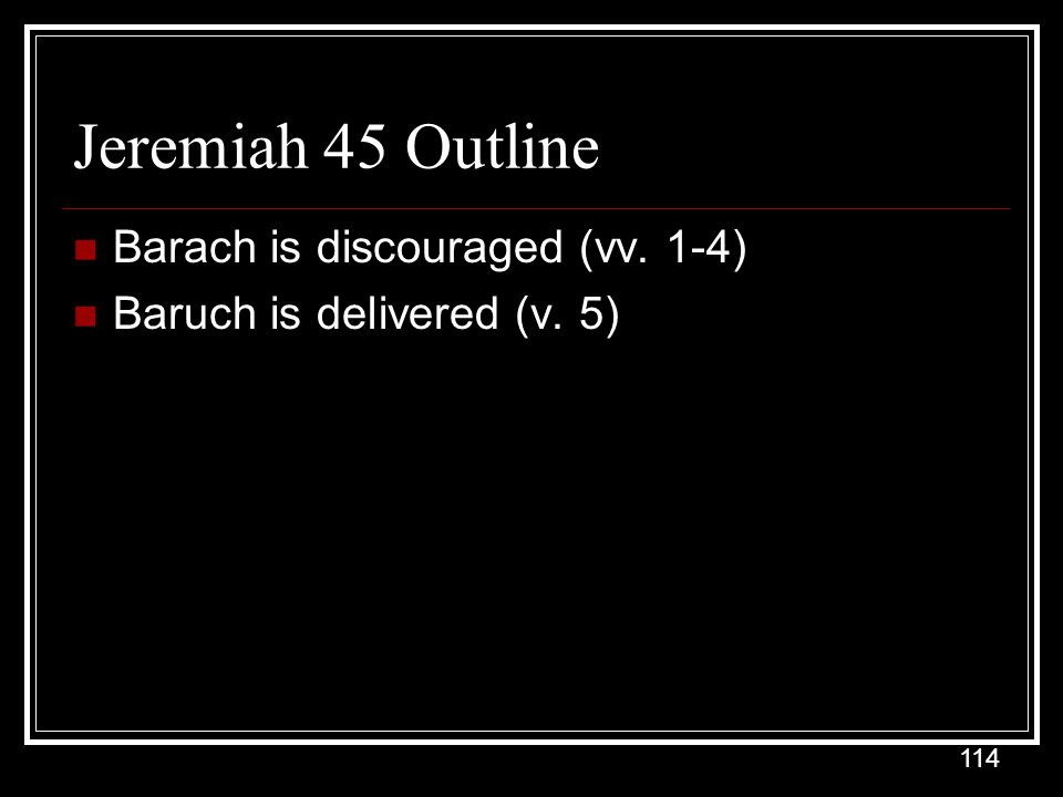 Jeremiah 45 Outline Barach is discouraged (vv. 1-4)