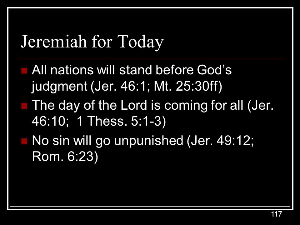 Jeremiah for Today All nations will stand before God's judgment (Jer. 46:1; Mt. 25:30ff)