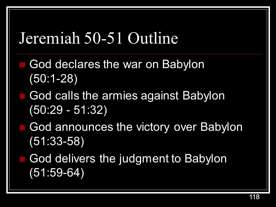 Jeremiah 50-51 Outline God declares the war on Babylon (50:1-28)