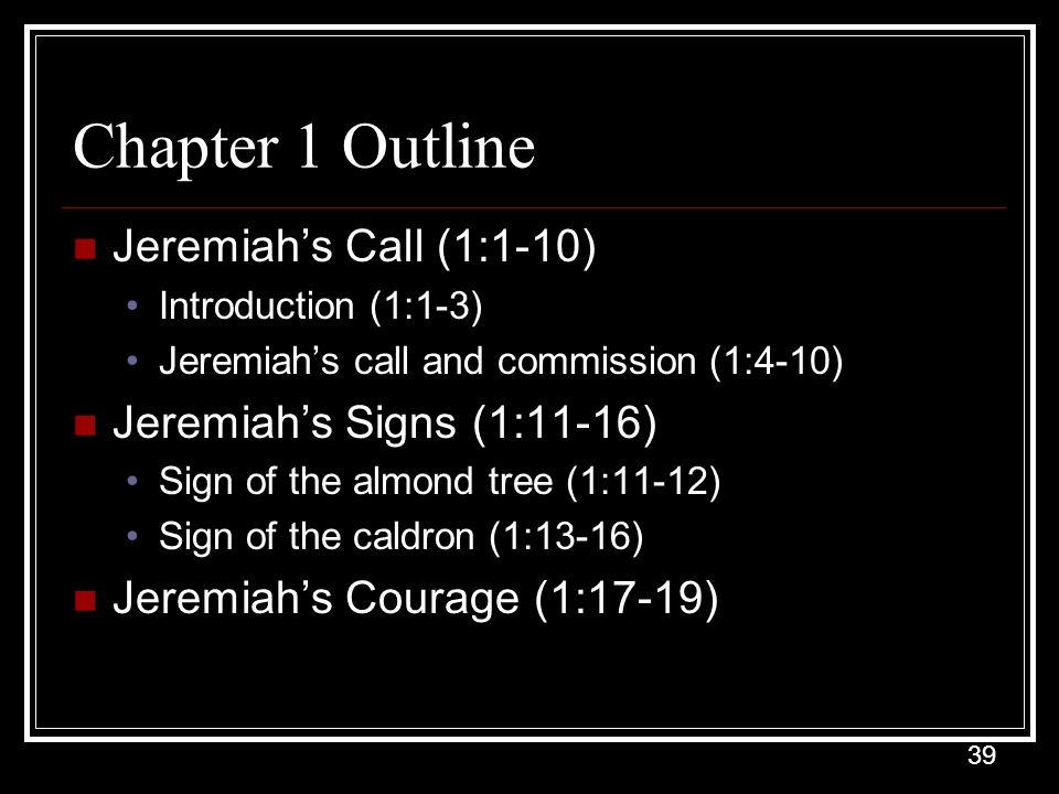 Chapter 1 Outline Jeremiah's Call (1:1-10) Jeremiah's Signs (1:11-16)