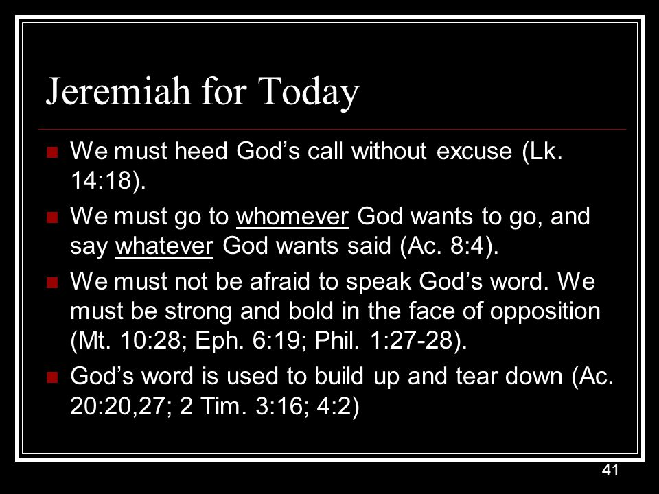 Jeremiah for Today We must heed God's call without excuse (Lk. 14:18).