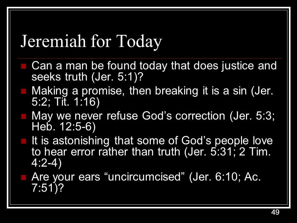 Jeremiah for Today Can a man be found today that does justice and seeks truth (Jer. 5:1)