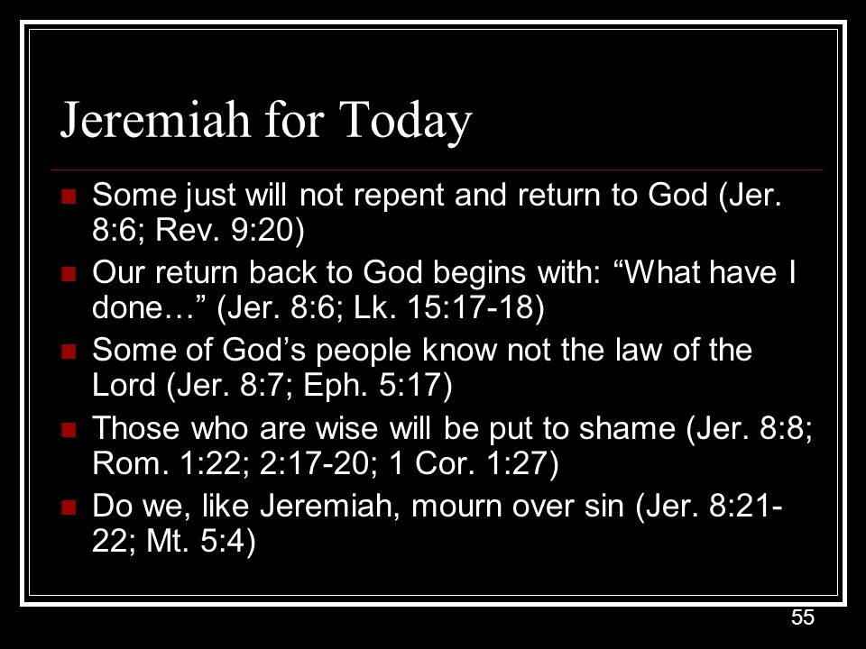 Jeremiah for Today Some just will not repent and return to God (Jer. 8:6; Rev. 9:20)
