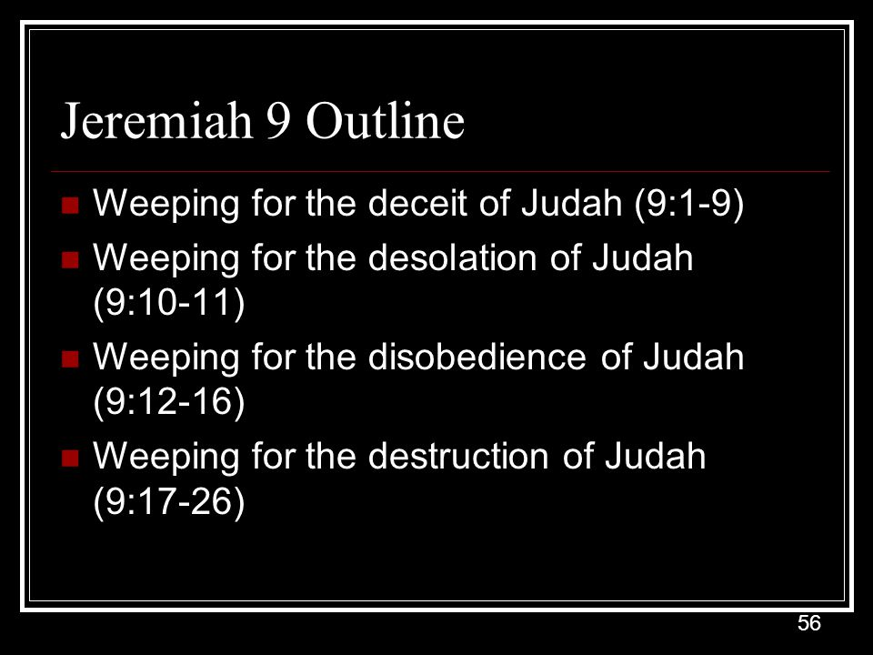 Jeremiah 9 Outline Weeping for the deceit of Judah (9:1-9)