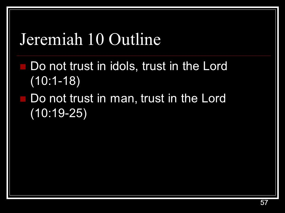 Jeremiah 10 Outline Do not trust in idols, trust in the Lord (10:1-18)