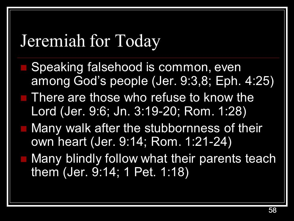 Jeremiah for Today Speaking falsehood is common, even among God's people (Jer. 9:3,8; Eph. 4:25)