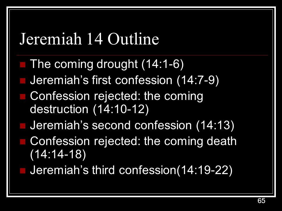 Jeremiah 14 Outline The coming drought (14:1-6)