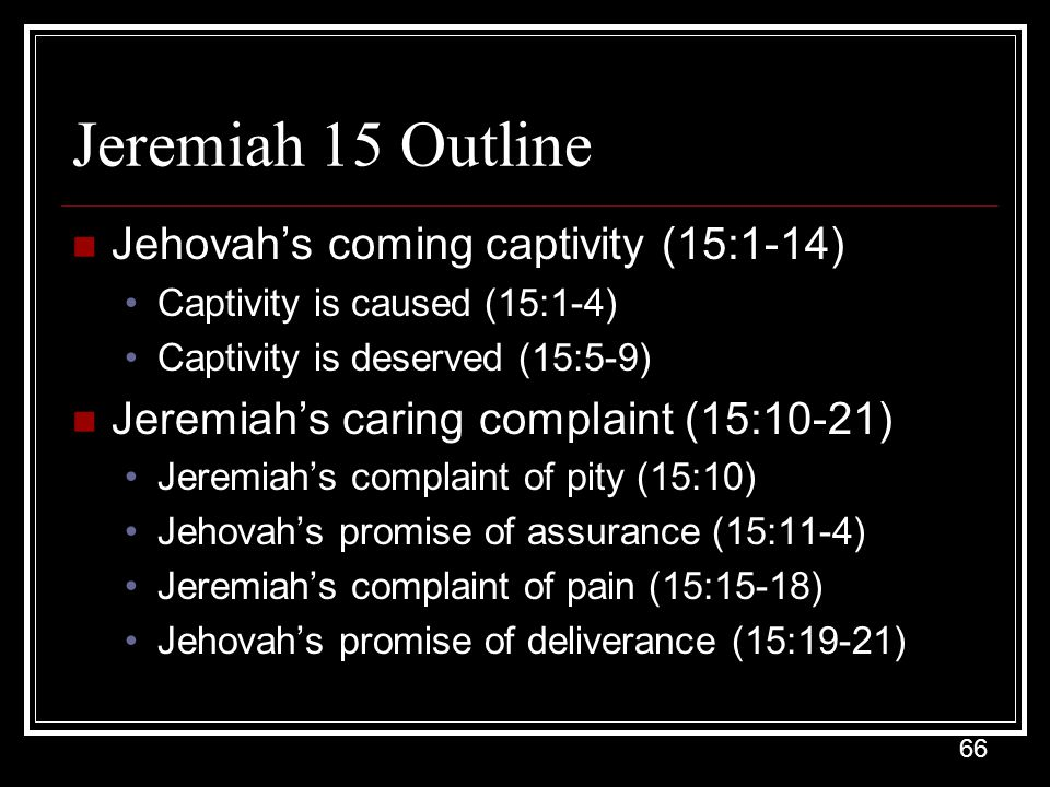 Jeremiah 15 Outline Jehovah's coming captivity (15:1-14)