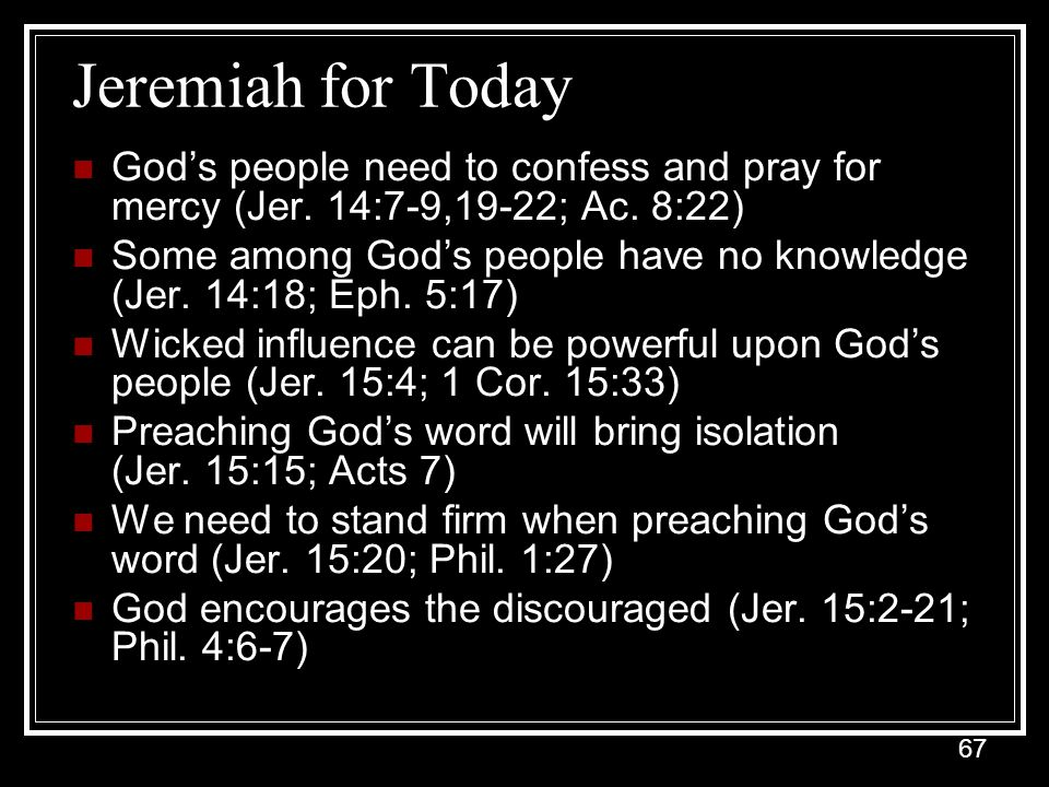Jeremiah for Today God's people need to confess and pray for mercy (Jer. 14:7-9,19-22; Ac. 8:22)