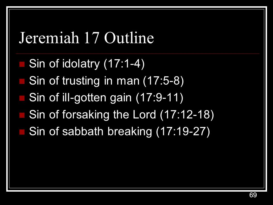 Jeremiah 17 Outline Sin of idolatry (17:1-4)