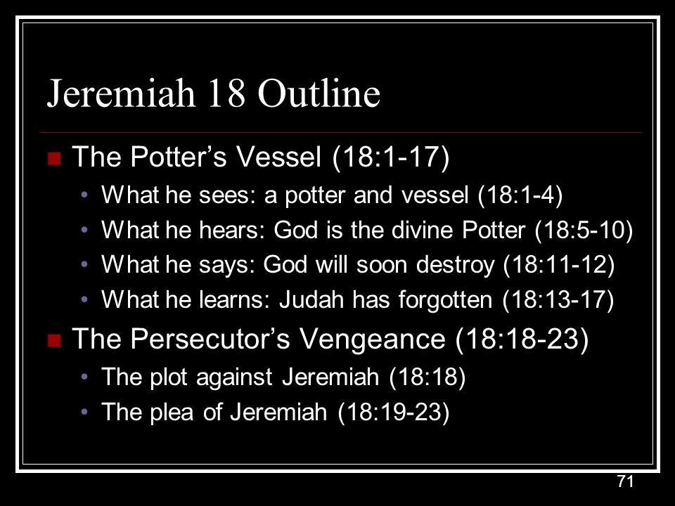 Jeremiah 18 Outline The Potter's Vessel (18:1-17)