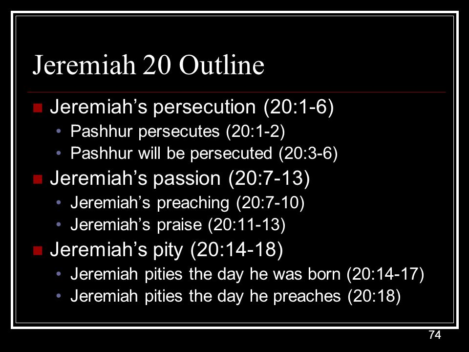 Jeremiah 20 Outline Jeremiah's persecution (20:1-6)