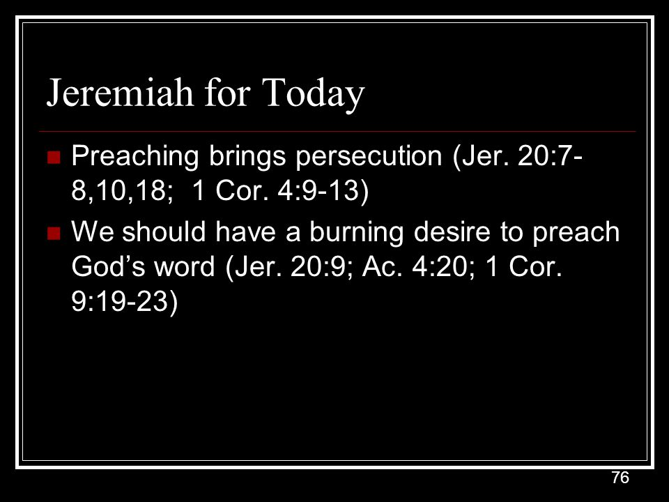 Jeremiah for Today Preaching brings persecution (Jer. 20:7-8,10,18; 1 Cor. 4:9-13)