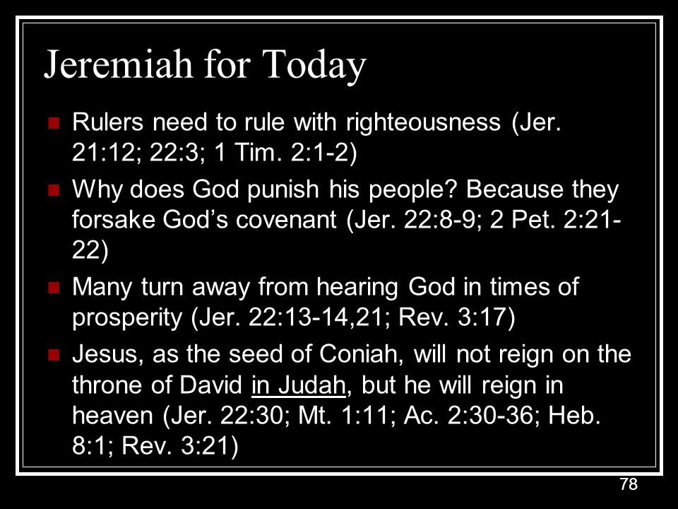 Jeremiah for Today Rulers need to rule with righteousness (Jer. 21:12; 22:3; 1 Tim. 2:1-2)