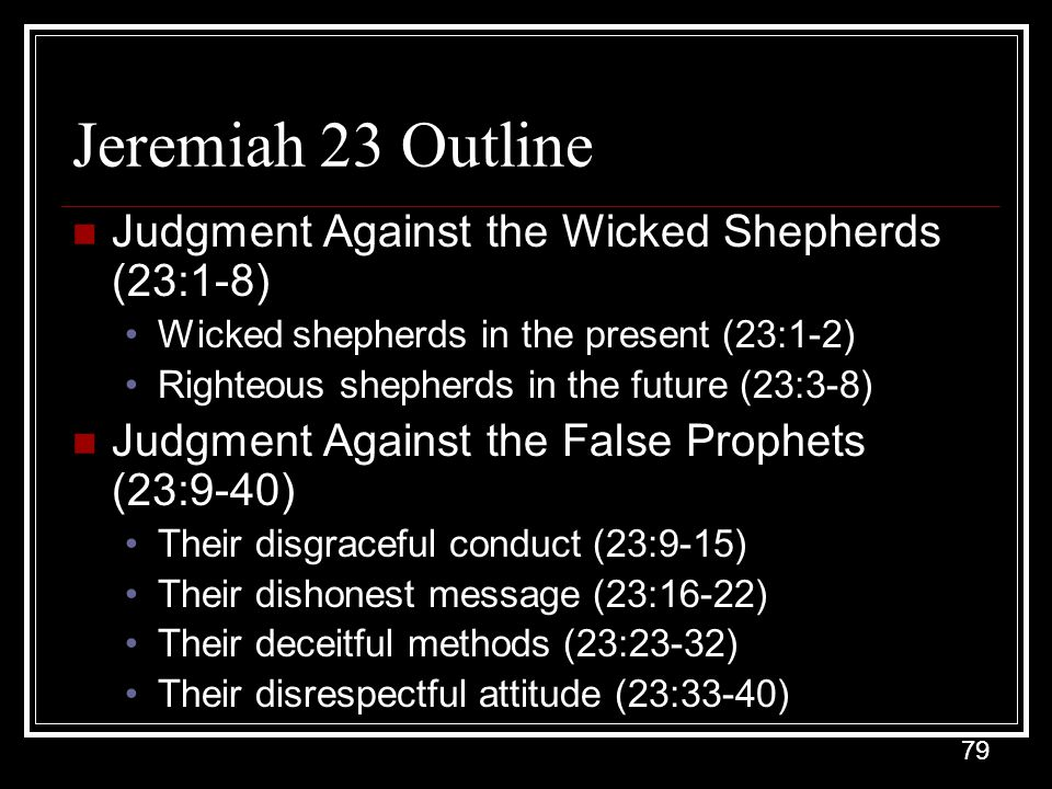 Jeremiah 23 Outline Judgment Against the Wicked Shepherds (23:1-8)