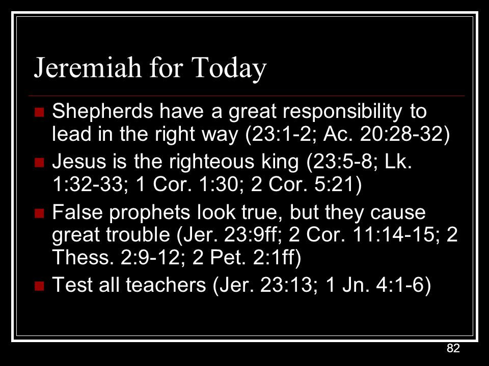 Jeremiah for Today Shepherds have a great responsibility to lead in the right way (23:1-2; Ac. 20:28-32)