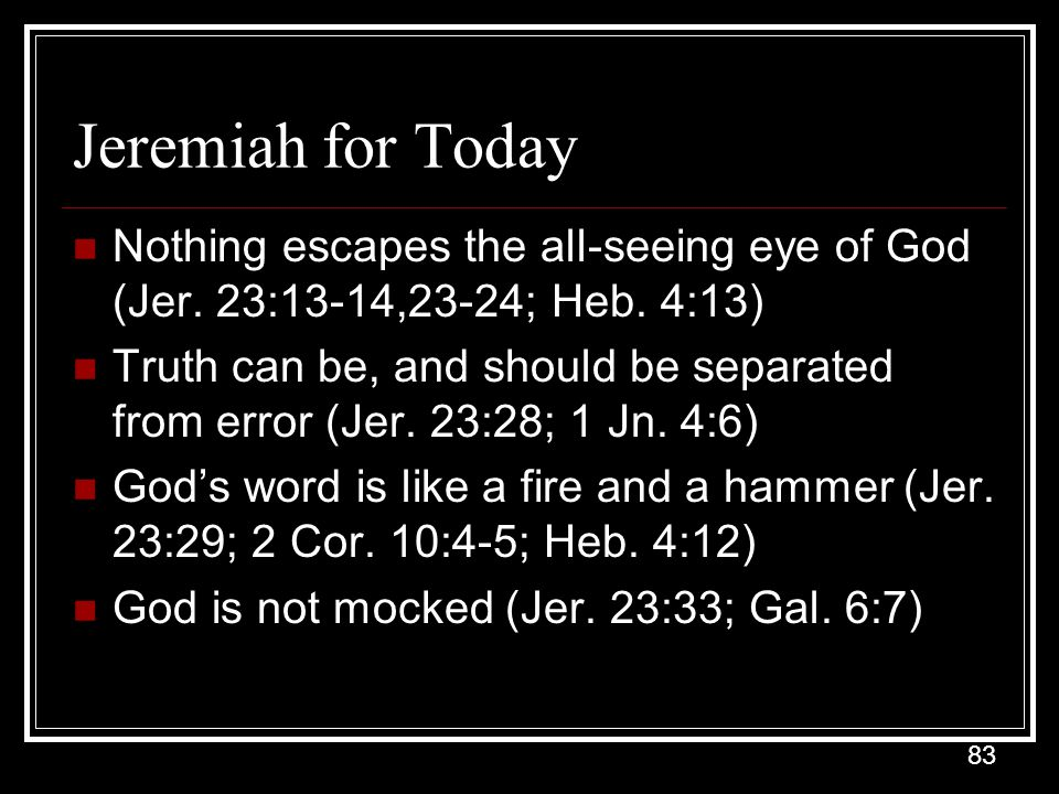 Jeremiah for Today Nothing escapes the all-seeing eye of God (Jer. 23:13-14,23-24; Heb. 4:13)