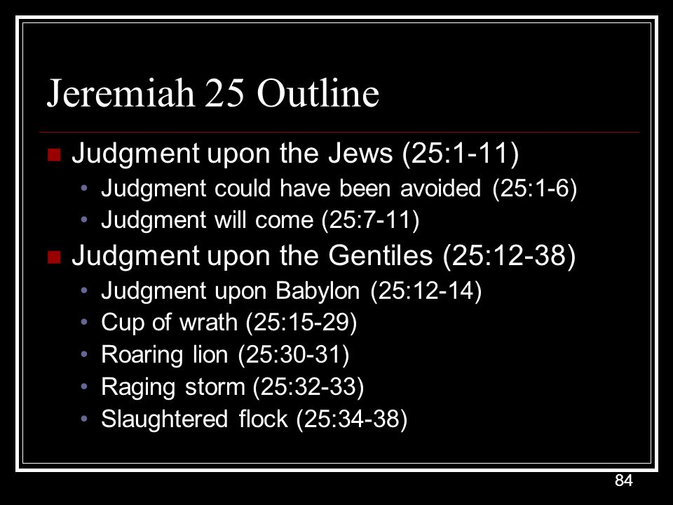 Jeremiah 25 Outline Judgment upon the Jews (25:1-11)