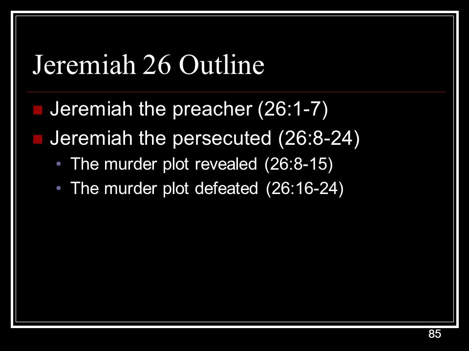 Jeremiah 26 Outline Jeremiah the preacher (26:1-7)