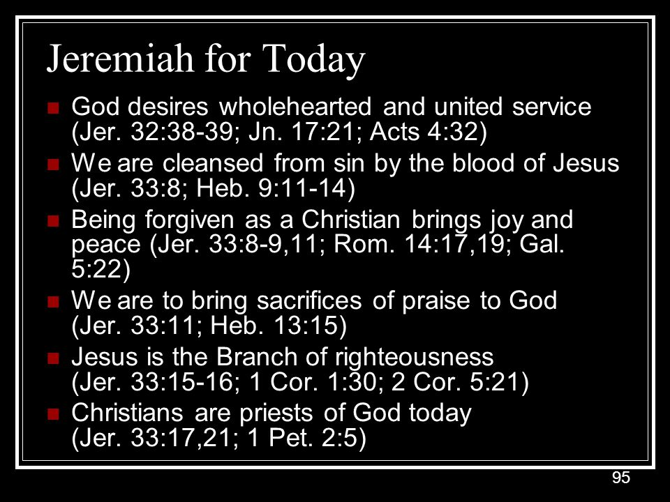 Jeremiah for Today God desires wholehearted and united service (Jer. 32:38-39; Jn. 17:21; Acts 4:32)