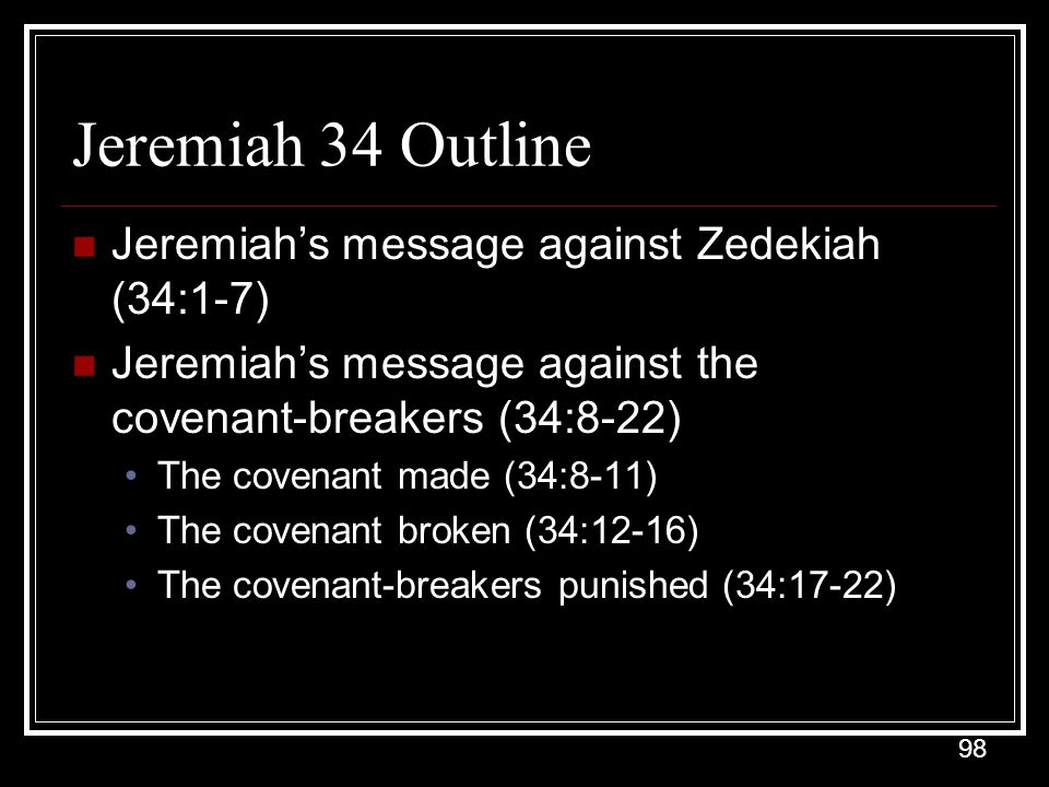 Jeremiah 34 Outline Jeremiah's message against Zedekiah (34:1-7)