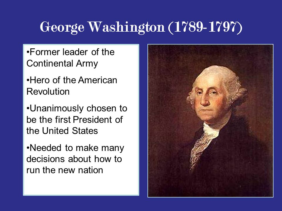 George Washington (1789-1797) Former leader of the Continental Army