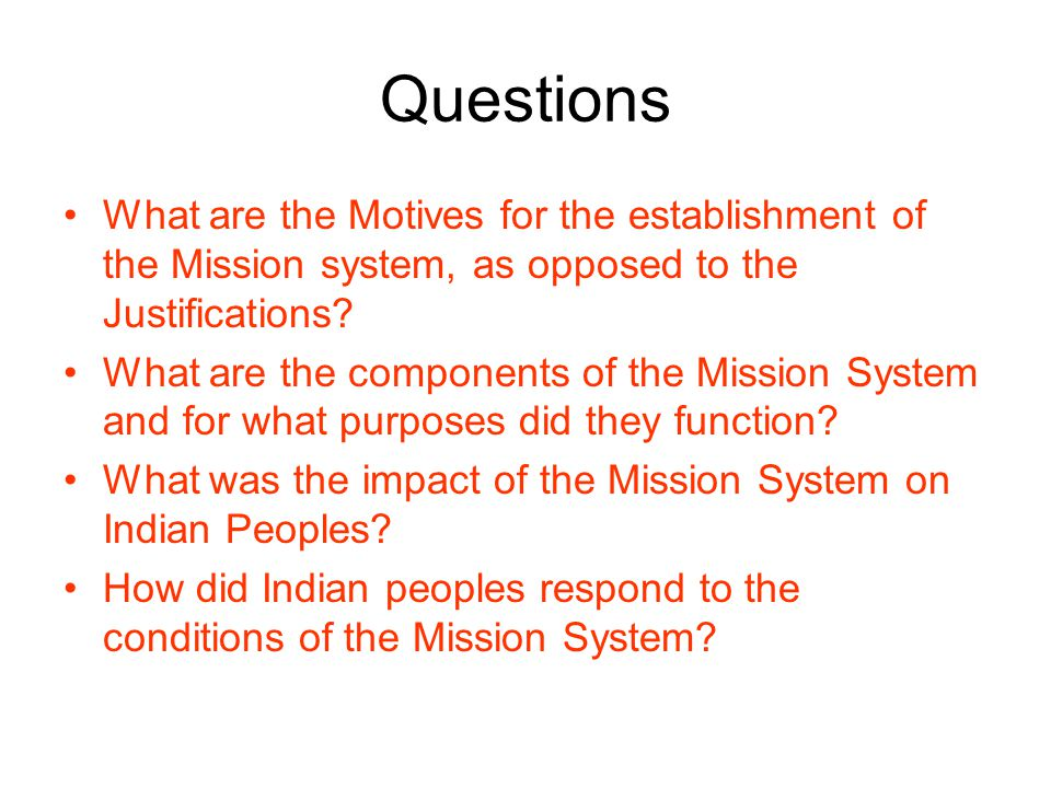 Questions What are the Motives for the establishment of the Mission system, as opposed to the Justifications