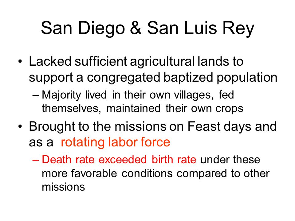 San Diego & San Luis Rey Lacked sufficient agricultural lands to support a congregated baptized population.