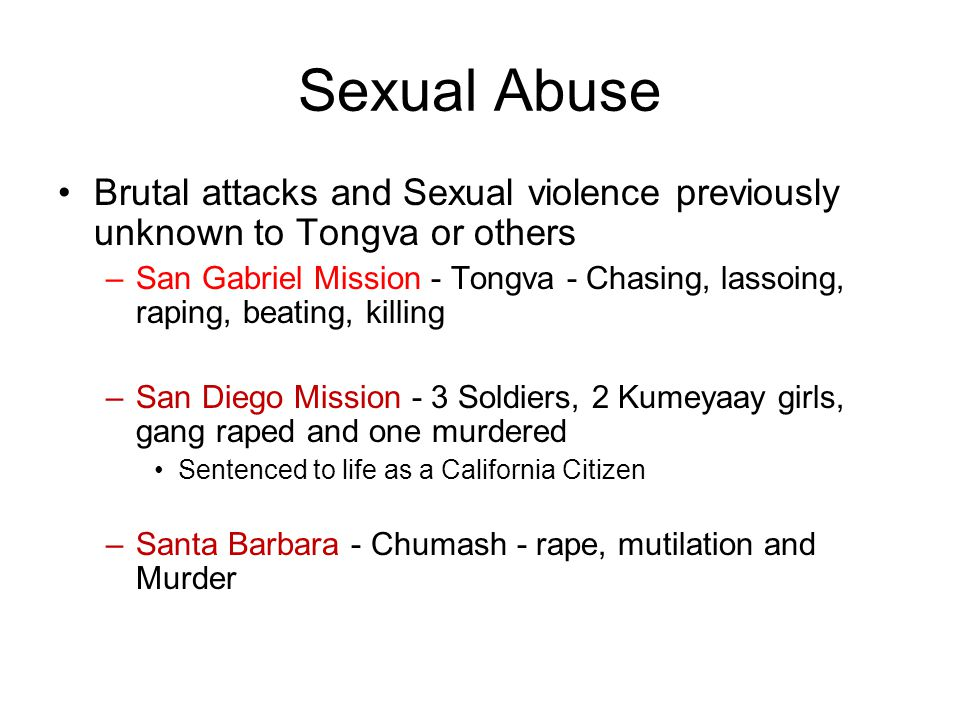 Sexual Abuse Brutal attacks and Sexual violence previously unknown to Tongva or others.