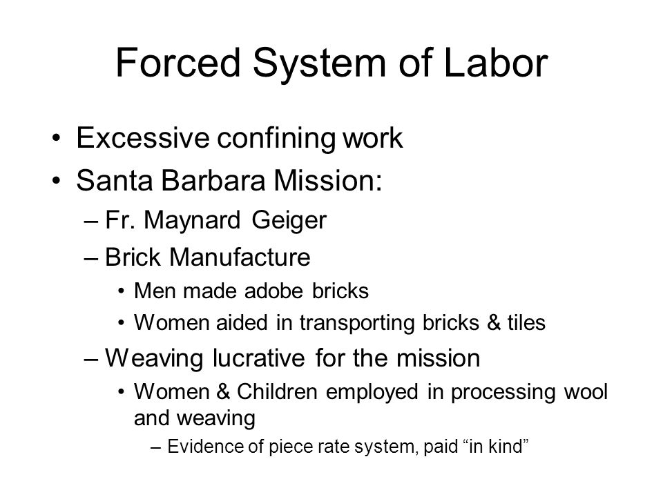 Forced System of Labor Excessive confining work Santa Barbara Mission: