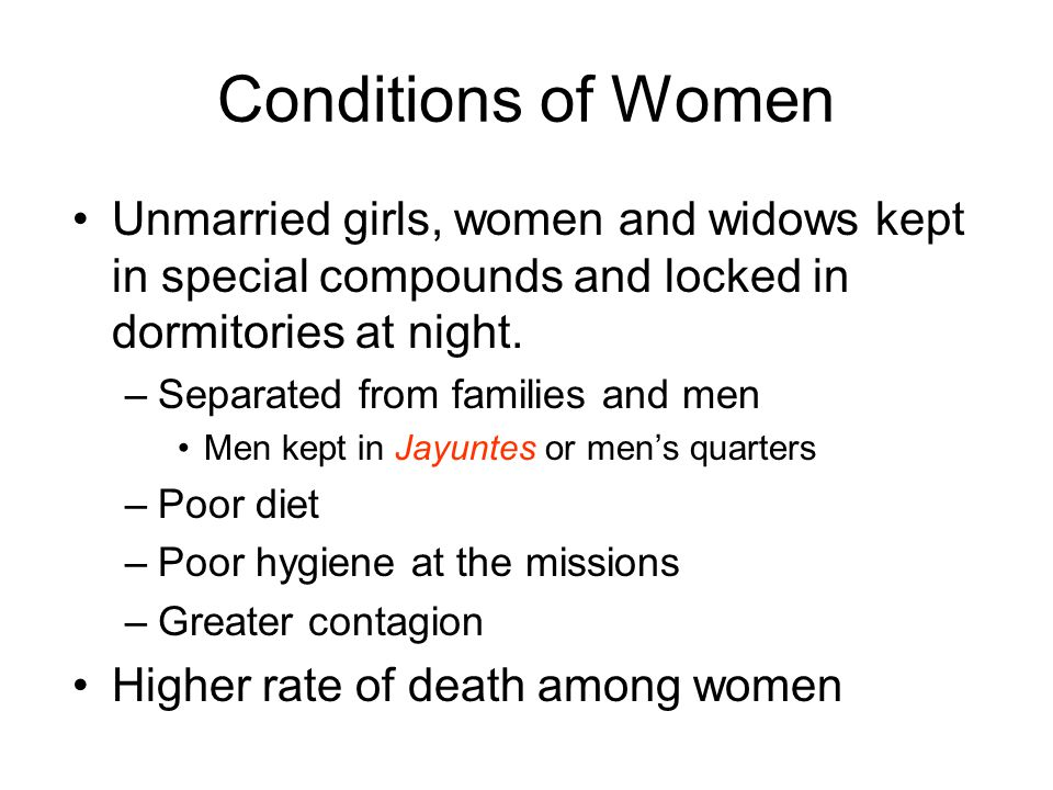Conditions of Women Unmarried girls, women and widows kept in special compounds and locked in dormitories at night.