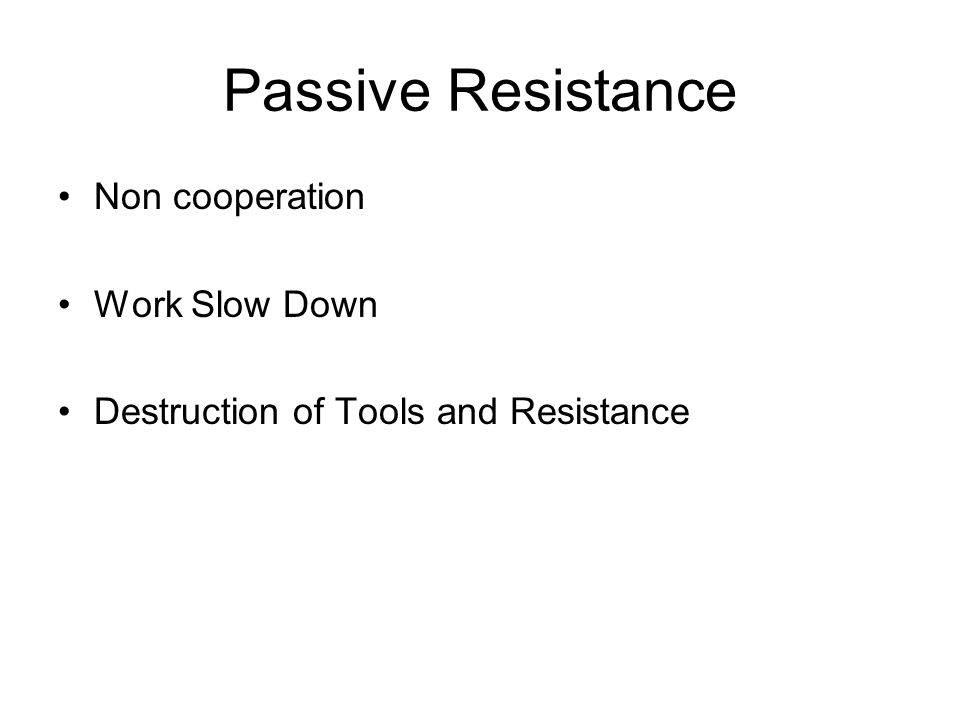 Passive Resistance Non cooperation Work Slow Down