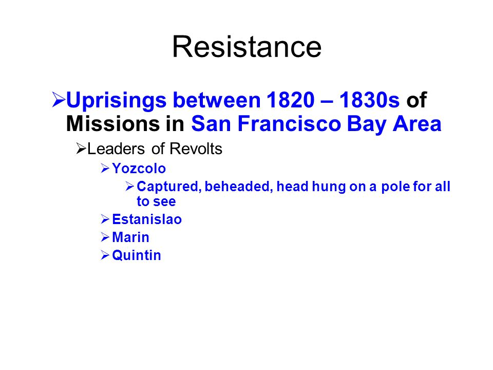 Resistance Uprisings between 1820 – 1830s of Missions in San Francisco Bay Area. Leaders of Revolts.