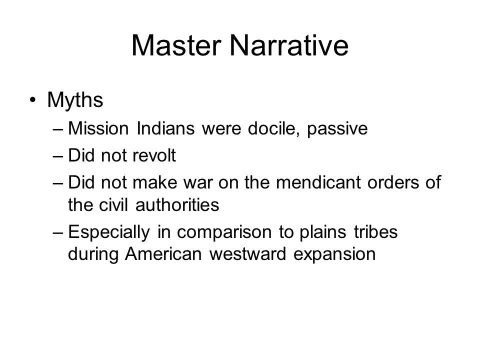 Master Narrative Myths Mission Indians were docile, passive
