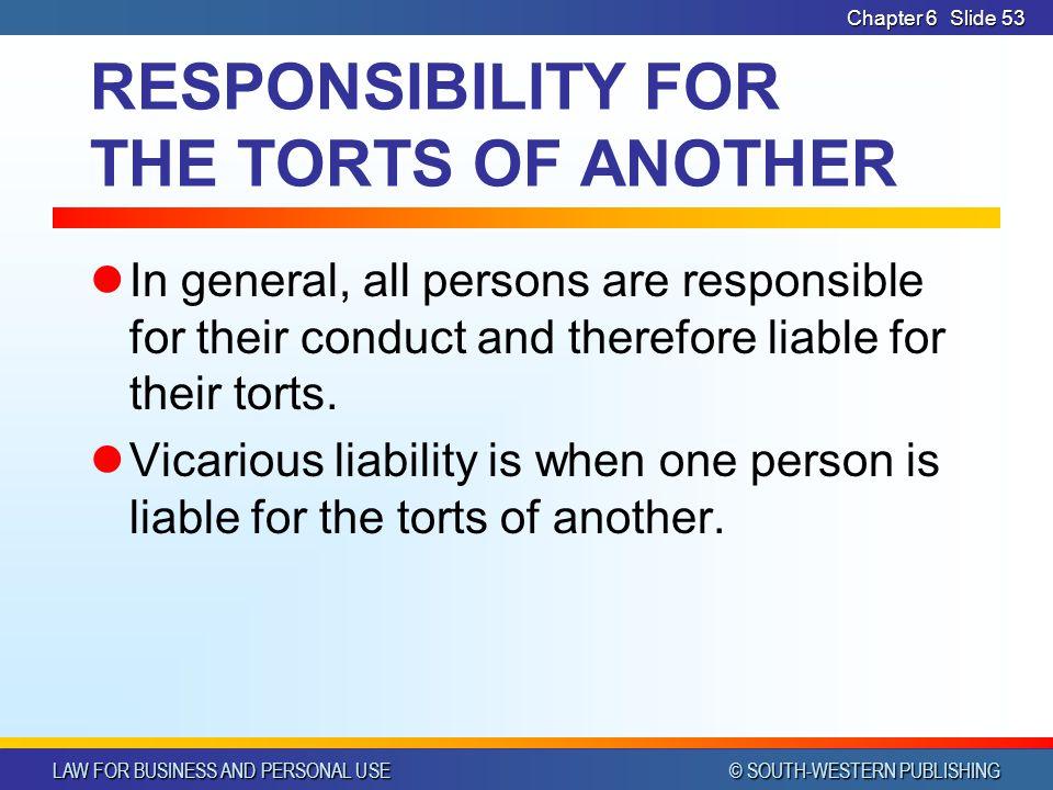 RESPONSIBILITY FOR THE TORTS OF ANOTHER