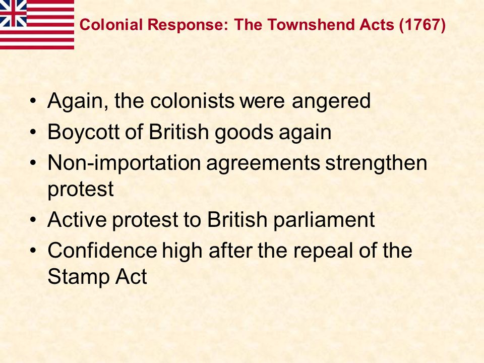 Again, the colonists were angered Boycott of British goods again