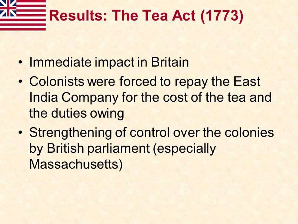 Results: The Tea Act (1773) Immediate impact in Britain