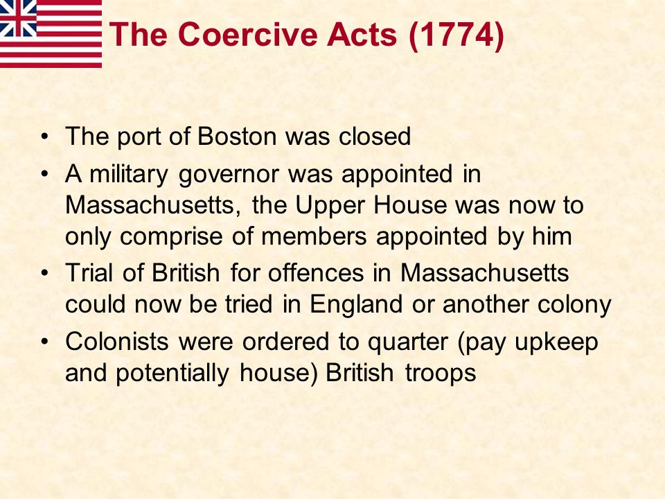 The Coercive Acts (1774) The port of Boston was closed