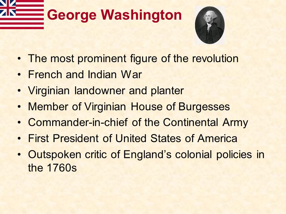 George Washington The most prominent figure of the revolution