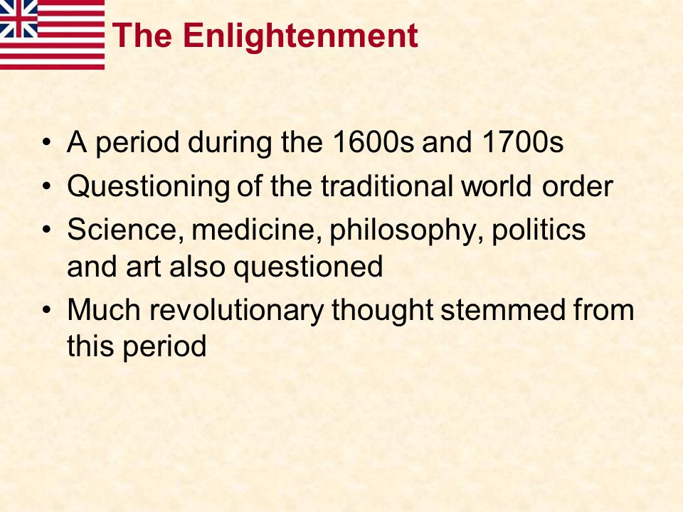 The Enlightenment A period during the 1600s and 1700s