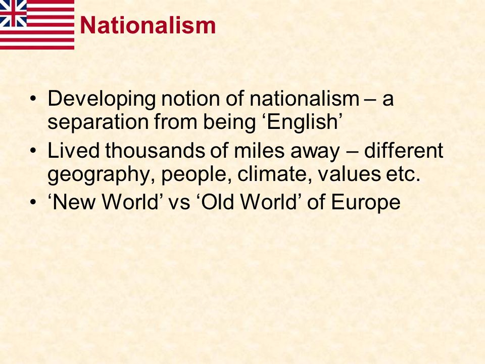 Nationalism Developing notion of nationalism – a separation from being 'English'