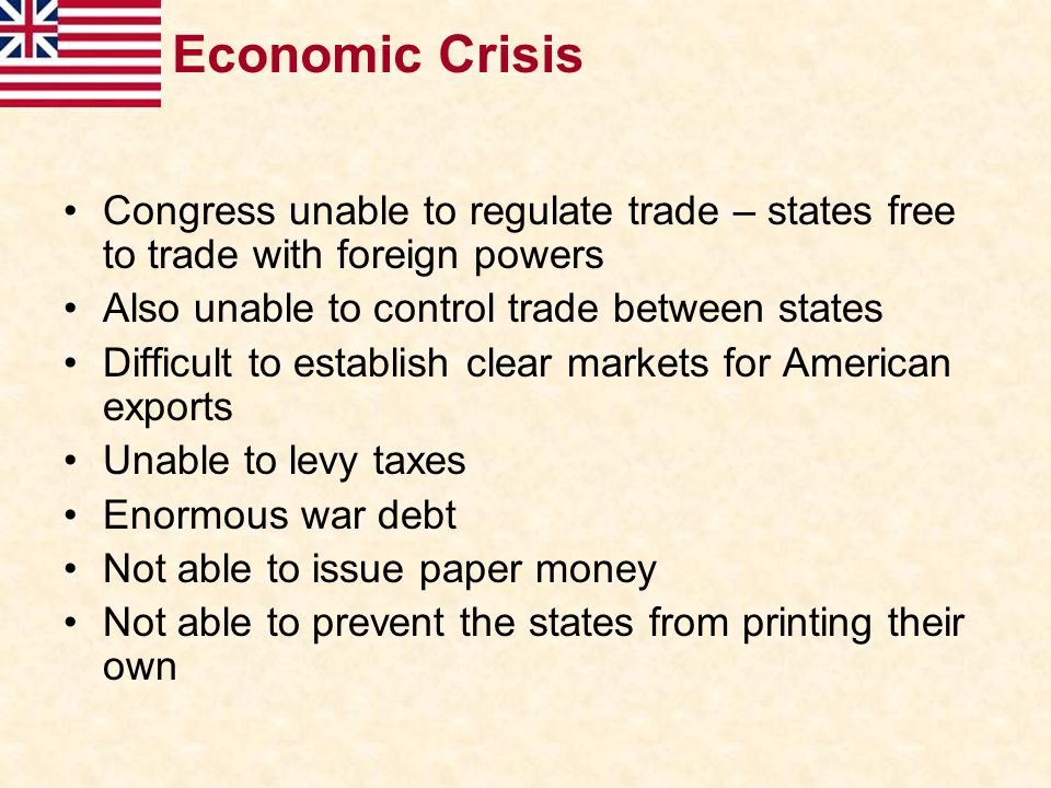 Economic Crisis Congress unable to regulate trade – states free to trade with foreign powers. Also unable to control trade between states.