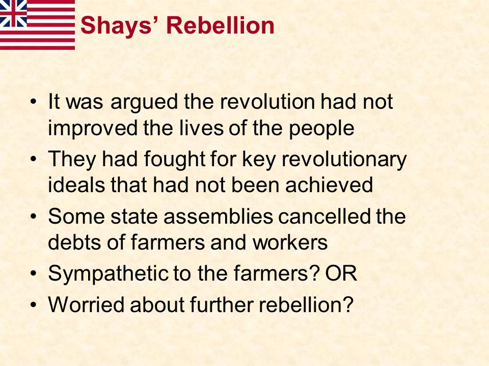 Shays' Rebellion It was argued the revolution had not improved the lives of the people.