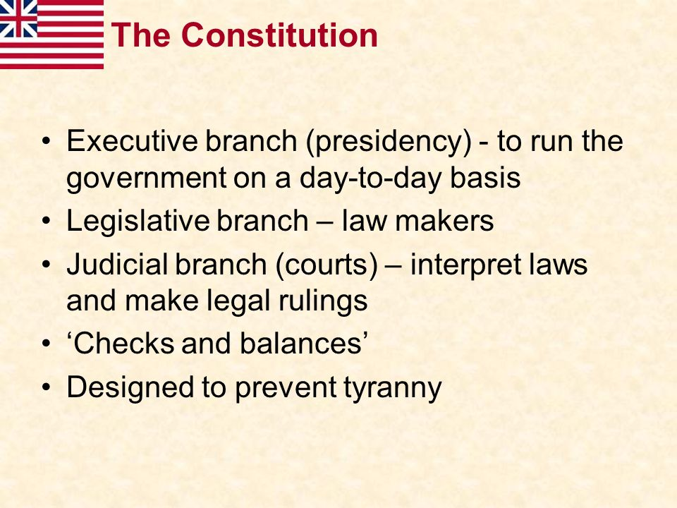 The Constitution Executive branch (presidency) - to run the government on a day-to-day basis. Legislative branch – law makers.