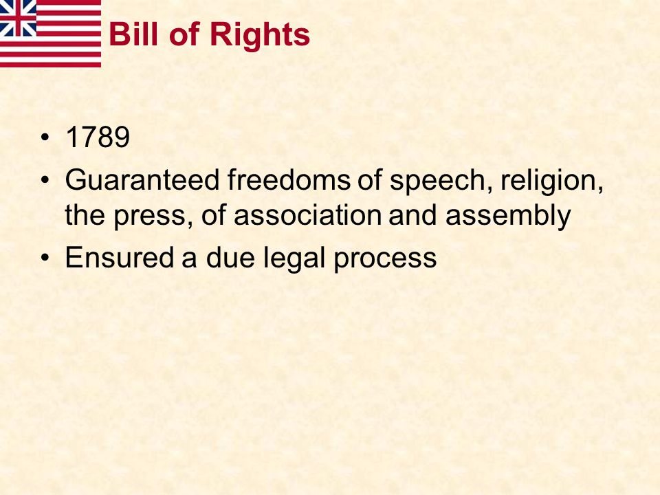 Bill of Rights 1789. Guaranteed freedoms of speech, religion, the press, of association and assembly.