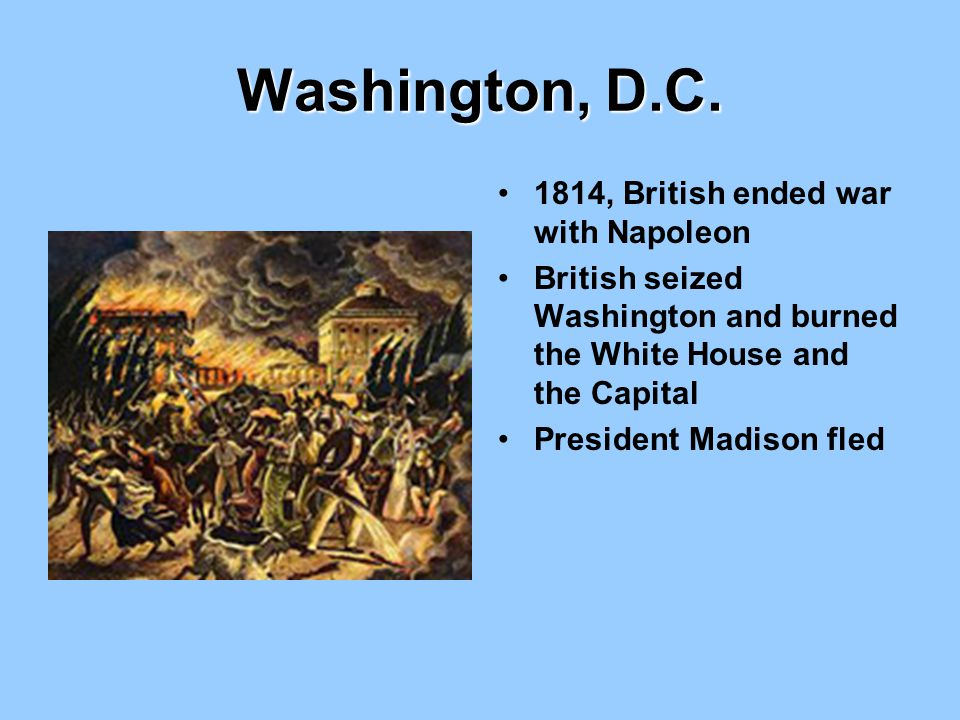 Washington, D.C. 1814, British ended war with Napoleon